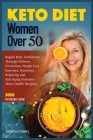 Keto Diet for Women Over 50: Regain Body Confidence Through Diabetes Prevention, Weight Loss Exercises, Hormones Balancing and Anti-Aging Solutions Cover Image