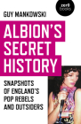 Albion's Secret History: Snapshots of England's Pop Rebels and Outsiders Cover Image