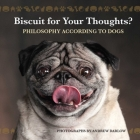 Biscuit for Your Thoughts?: Philosophy According to Dogs Cover Image