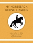 My Horseback Riding Lessons: A journal of my skills, my progress, and my achievements. Cover Image