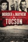 Murder & Mayhem in Tucson Cover Image