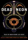 Dead Neon: Tales of Near-Future Las Vegas (West Word Fiction) Cover Image
