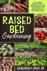 Raised Bed Gardening: FULL COLOR EDITION - The complete beginners guide to build and grow your own vegetable garden. Make your backyard the Cover Image