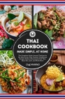 THAI COOKBOOK Made Simple, at Home The complete guide around Thailand to the discovery of the tastiest traditional recipes such as homemade pad thai, Cover Image