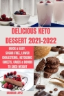 Delicious Keto Dessert 2021-2022: Quick & easy, sugar-free, Lower Cholesterol, Ketogenic sweets, cakes & Bombs to shed weight Cover Image