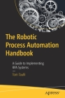 The Robotic Process Automation Handbook: A Guide to Implementing Rpa Systems Cover Image