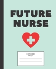 Future Nurse College ruled Notebook: Composition Notebook for nursing students; Gifts for Nursing Students: 7.5 x 9.25 college ruled notebook Cover Image
