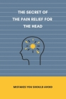 The Secret Of The Pain Relief For The Head: Mistakes You should Avoid: Pain In The Back Of My Head Cover Image