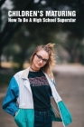 Children's Maturing: How To Be A High School Superstar: High School Tips And Tricks Cover Image
