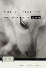 The Difficulty of Being a Dog Cover Image