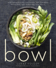Bowl: Vegetarian Recipes for Ramen, Pho, Bibimbap, Dumplings, and Other One-Dish Meals Cover Image