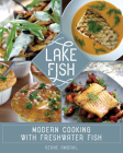 Lake Fish: Modern Cooking with Freshwater Fish Cover Image