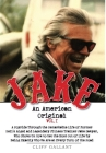 Jake: An American Original. Volume I. The Life of the Legendary Biker, Bodybuilder, and Hell's Angel Cover Image