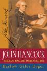 John Hancock: Merchant King and American Patriot Cover Image