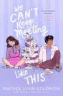 We Can't Keep Meeting Like This Cover Image