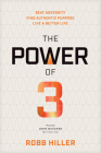 The Power of 3: Beat Adversity, Find Authentic Purpose, Live a Better Life Cover Image