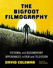 The Bigfoot Filmography: Fictional and Documentary Appearances in Film and Television Cover Image
