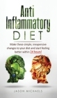 Anti-Inflammatory Diet: Make these simple, inexpensive changes to your diet and start feeling better within 24 hours! Cover Image