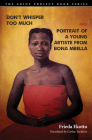 Don't Whisper Too Much and Portrait of a Young Artiste from Bona Mbella (The Griot Project Book Series) Cover Image