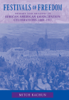 Festivals of Freedom: Memory and Meaning in African American Emancipation Celebrations, 1808-1915 Cover Image
