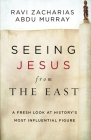 Seeing Jesus from the East: A Fresh Look at History's Most Influential Figure Cover Image