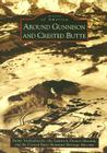 Around Gunnison and Crested Butte (Images of America (Arcadia Publishing)) Cover Image