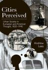 Cities Perceived: Urban Society in European and American Thought, 1820-1940 Cover Image