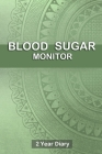 Blood Sugar Monitor: Professional Glucose Monitoring Logbook - Record Blood Sugar Levels (Before & After) - 2 Year Diary Cover Image