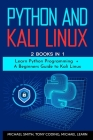 Python and Kali Linux: 2 BOOKS IN 1: Learn Python Programming + A Beginners Guide to Kali Linux. Cover Image