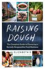 Raising Dough: The Complete Guide to Financing a Socially Responsible Food Business Cover Image