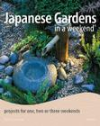 Japanese Gardens in a Weekend: Projects for One, Two or Three Weekends Cover Image