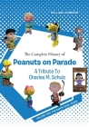 The Complete History of Peanuts on Parade - A Tribute to Charles M. Schulz: Volume Two: The Santa Rosa Years Cover Image
