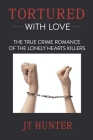 Tortured With Love: The True Crime Romance of the Lonely Hearts Killers Cover Image
