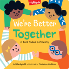 We're Better Together: A Book About Community (Highlights Books of Kindness) Cover Image
