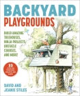 Backyard Playgrounds: Build Amazing Treehouses, Ninja Projects, Obstacle Courses, and More! Cover Image