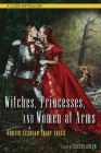 Witches, Princesses, and Women at Arms: Erotic Lesbian Fairy Tales Cover Image