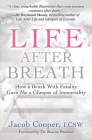 Life After Breath: How a Brush with Fatality Gave Me a Glimpse of Immortality Cover Image