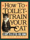 How to Toilet-Train Your Cat: 21 Days to a Litter-Free Home Cover Image