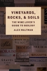 Vineyards, Rocks, and Soils: The Wine Lover's Guide to Geology Cover Image