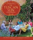 The Tuscan Sun Cookbook: Recipes from Our Italian Kitchen Cover Image