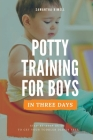 Potty Training for Boys in 3 Days: Step-By-Step Guide Book to Get Your Toddler Diaper Free. No-Stress Toilet Training. + Bonus: 41 Quick Tips for Mode Cover Image