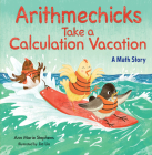 Arithmechicks Take a Calculation Vacation: A Math Story Cover Image