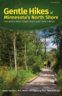 Gentle Hikes of Minnesota's North Shore: The Area's Most Scenic Hikes Less Than 3 Miles Cover Image