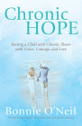 Chronic Hope: Raising a Child with Chronic Illness with Grace, Courage, and Love Cover Image