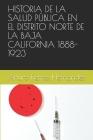 Historia de la Salud Pública En El Distrito Norte de la Baja California 1888-1923 Cover Image