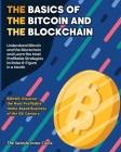 The Basics of the Bitcoin and the Blockchain: Understand Bitcoin and the Blockchain and Learn the Most Profitable Strategies to Raise 6-Figure in a Mo Cover Image