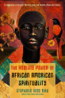 The Healing Power of African-American Spirituality: A Celebration of Ancestor Worship, Herbs and Hoodoo,  Ritual and Conjure Cover Image
