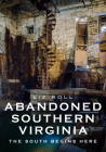 Abandoned Southern Virginia: The South Begins Here (America Through Time) Cover Image