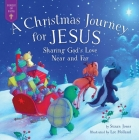A Christmas Journey for Jesus: Sharing God's Love Near and Far (Forest of Faith Books) Cover Image