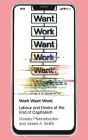 Work Want Work: Labour and Desire at the End of Capitalism Cover Image